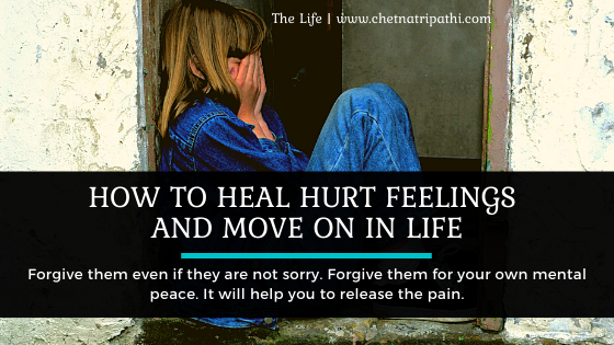 How to heal hurt feelings and move on in life